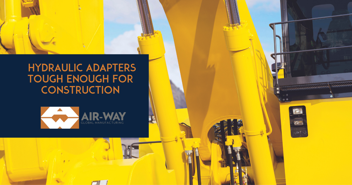 Air-Way Manufactures Hydraulic Adapters and Solutions Tough Enough for the Construction and Heavy Equipment Industry